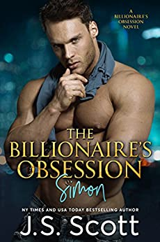The Billionaire's Obsession ~ Simon: A Billionaire's Obsession Novel (The Billionaire's Obsession series Book 1) by [Scott, J. S.]