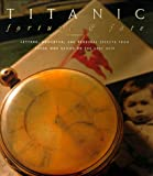 Titanic: Fortune and Fate : Letters, Mementos, and Personal Effects from Those Who Sailed on the Lost Ship