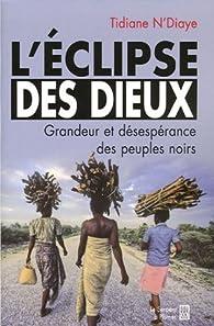 L'Eclipse des Dieux : Ou grandeur et désespérance des peuples noirs par Tidiane N'Diaye