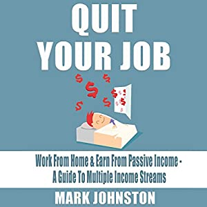 Quit Your Job: Work from Home & Earn from Passive Income Audiobook