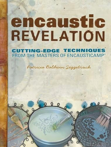 Encaustic Revelation: Cutting-Edge Techniques from the Masters of Encausticamp - Edge Masters
