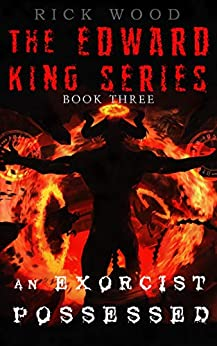 An Exorcist Possessed: A Relentless Supernatural Thriller (EDWARD KING Book 3) by [Wood, Rick]