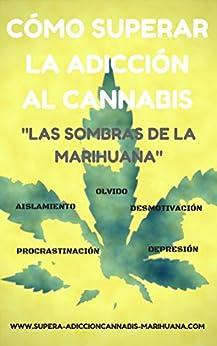 Cómo superar la adicción al cannabis: Las sombras de la Marihuana (Spanish Edition) by [Sáenz del Castillo, Lua]