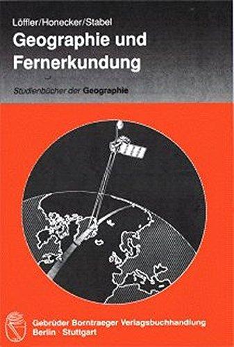 Geographie und Fernerkundung: Eine Einführung in die geographische Interpretation von Luftbildern und modernen Fernerkundungsdaten (Studienbücher der Geographie)