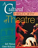 A Cultural History of Theatre 1st Edition