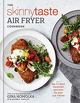 The Skinnytaste Air Fryer Cookbook: The 75 Best Healthy