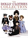 img - for The Dolls' Clothes Collection: Over 15 Complete Outfits for You to Make book / textbook / text book