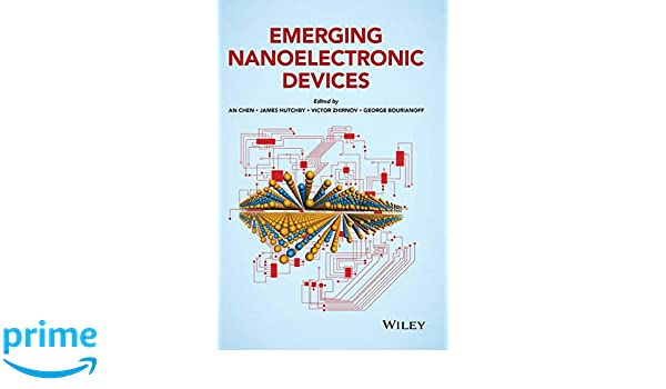 Emerging Nanoelectronic Devices: An Chen, James Hutchby