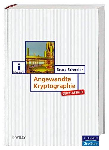 Angewandte Kryptographie - Der Klassiker. Protokolle, Algorithmen und Sourcecode in C Gebundenes Buch – 1. Dezember 2005 Bruce Schneier Pearson Studium 3827372283 Informatik