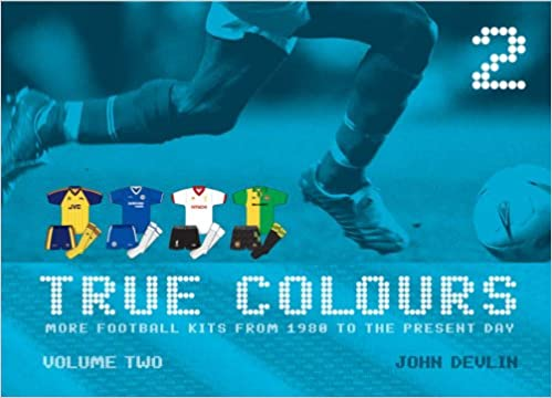 cee7afca0 True Colours  v. 2  More Football Kits from 1980 to the Present Day ...