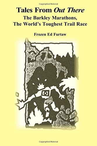 Tales From Out There: The Barkley Marathons, The World's Toughest Trail Race [Furtaw, Frozen Ed] (Tapa Blanda)