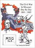 The Civil War in Missouri Day by Day, 1861-1865, Carolyn M. Bartels, 0963678019