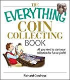 The Everything Coin Collecting Book: All You Need to Start Your Collection And Trade for Profit (Everything®)