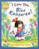 I Love You, Blue Kangaroo!, Emma Chichester Clark, 0440415497