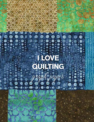 I LOVE QUILTING graph paper: 8.5x11 notebook for designing quilts, note taking, plotting, planning & scheming
