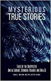 MYSTERIOUS TRUE STORIES: Tales of the Unexpected - Amelia Earhart, Bermuda Triangle and Area 51 - 3 Books in 1