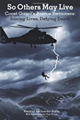 So Others May Live: Coast Guard's Rescue Swimmers: Saving Lives, Defying Death Paperback