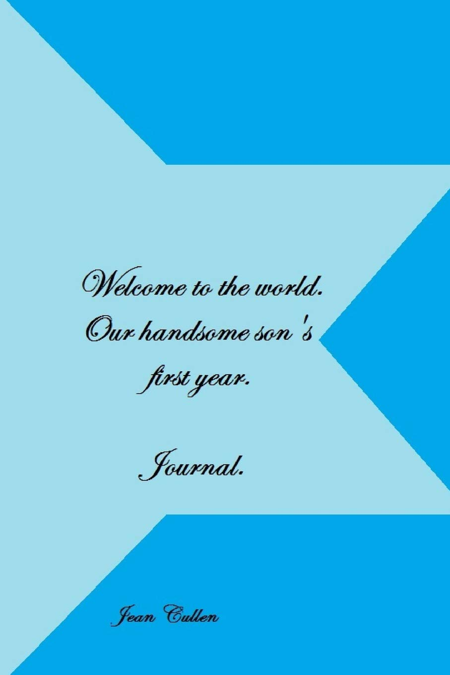 Welcome to the world our handsome son's first year. Journal: A first year journal. pdf epub