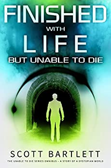 Finished with Life but Unable to Die Omnibus Edition (The Unable to Die Series Books 1-5) by [Bartlett, Scott]