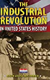 The Industrial Revolution in United States History, Anita Louise McCormick, 0766061027