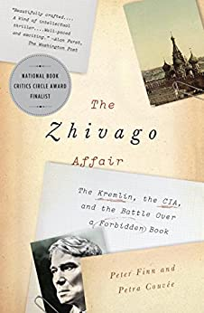 The Zhivago Affair: The Kremlin, the CIA, and the Battle Over a Forbidden Book by [Finn, Peter, Couvée, Petra]