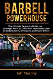Barbell Powerhouse:    The Ultimate Beginners Guide To a Stronger You in 90 Days With Techniques Used By Bodybuilders, Olympians, And Power Lifters (Power lifting, exercise, body building, workout )