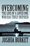 Overcoming the Loss of a Loved One Who Has Truly Inspired, Joshua Burket, 145605922X