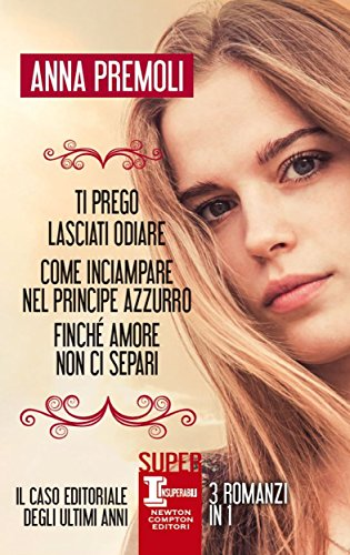 Ti prego lasciati odiare - Come inciampare nel principe azzurro - Finché amore non ci separi (eNewton Narrativa) (Italian Edition)