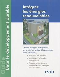 Intégrer les énergies renouvelables : Choisir, intégrer et exploiter les systèmes utilisant les énergies renouvelables par Alain Filloux