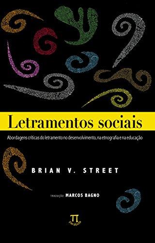 Letramentos Sociais. Abordagens Críticas do Letramento no Desenvolvimento, na Etnografia e na Educação