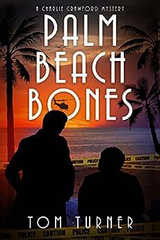 Palm Beach Bones (Charlie Crawford Mystery Book 4) by [Turner, Tom]