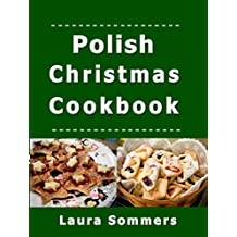 Polish Christmas Cookbook: Recipes for the Holiday Season (Christmas Around the World Book 2)