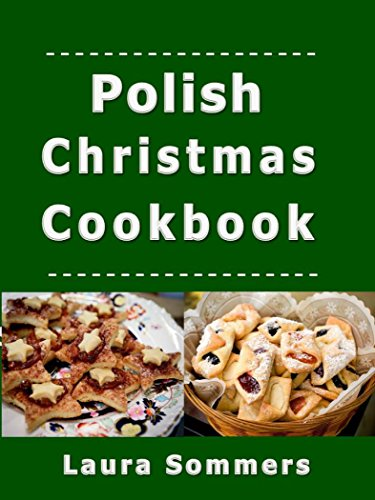 Polish Christmas Cookbook: Recipes for the Holiday Season (Christmas Around the World Book 2) by Laura Sommers