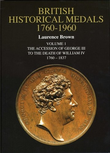 British Historical Medals, 1760-1960: The Accession of George III to the Death of William IV v. 1