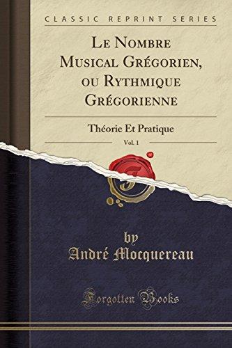 Le Nombre Musical Grégorien, ou Rythmique Grégorienne, Vol. 1: Théorie Et Pratique (Classic Reprint) (French Edition)