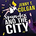 Spandex and the City Audiobook by Jenny T. Colgan Narrated by Antonia Beamish