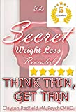 Weight Loss: The Secret Revealed: Think Thin, Get Thin (Weight Loss Watchers Magic Bullet)
