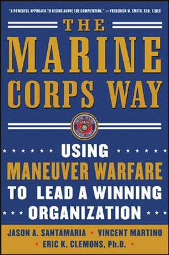 The Marine Corps Way: Using Maneuver Warfare to Lead a Winning Organization