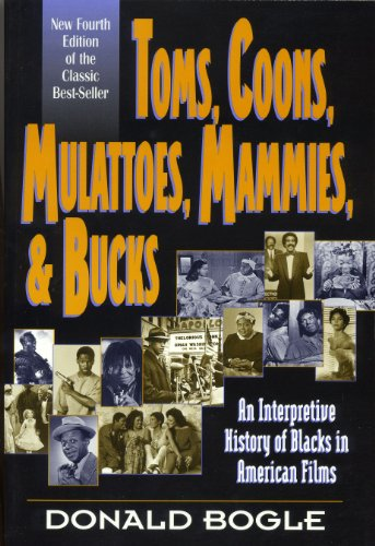 Toms, Coons, Mulattoes, Mammies & Bucks: An Interpretive History of Blacks in American Films