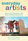 img - for Everyday Artists: Inquiry and Creativity in the Early Childhood Classroom (Early Childhood Education Series) book / textbook / text book