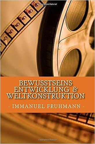https://www.amazon.de/Bewusstseinsentwicklung-Weltkonstruktion-DDr-Immanuel-Fruhmann/dp/1536973874/
