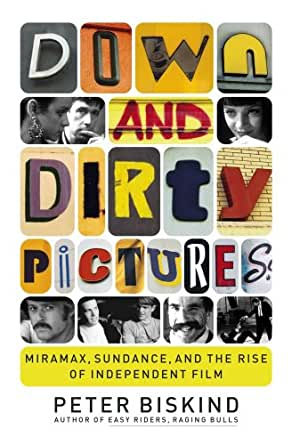 Down and Dirty Pictures: Miramax, Sundance, and the Rise