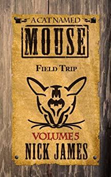 A Cat Named Mouse: Field Trip, Vol. 5 by [James, Nick]