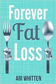 Forever Fat Loss: Escape the Low Calorie and Low Carb Diet