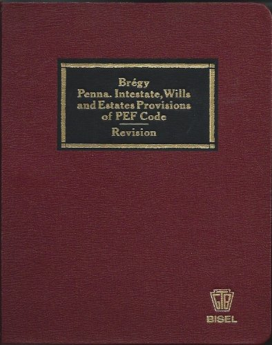 Brgy on Selected Sections of the Pennsylvania Probate, Estates and Fiduciaries Code: Intestate, Wills, and Estates, 1991 Revised Edition