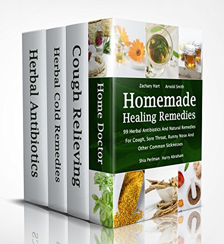 Homemade Healing Remedies: 99 Herbal Antibiotics And Natural Remedies For Cough, Sore Throat, Runny Nose And Other Common Sicknesses: (Alternative Medicine, Natural Healing, Medicinal Herbs)
