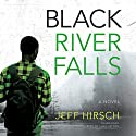 Black River Falls: A Novel Audiobook by Jeff Hirsch Narrated by Chris Patton