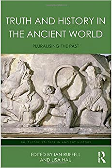 Truth and History in the Ancient World: Pluralising the Past (Routledge Studies in Ancient History)