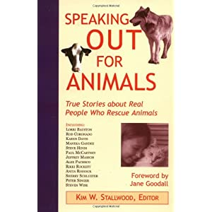 Speaking Out for Animals: True Stories About People Who Rescue Animals Kim Stallwood