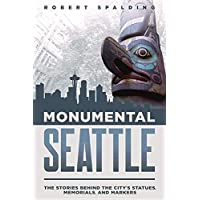 Monumental Seattle: The Stories Behind the City's Statues